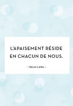 """""""L'apaisement réside en chacun de nous."""" - Dalai Lama"""