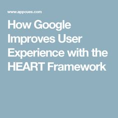 How Google Improves User Experience with the HEART Framework