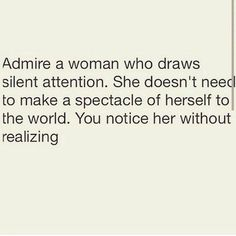 I think I'd like to achieve this kind of silent attention. Great Quotes, Quotes To Live By, Me Quotes, Inspirational Quotes, Sassy Quotes, Qoutes, Grown Woman Quotes, Classy Women Quotes, Random Quotes