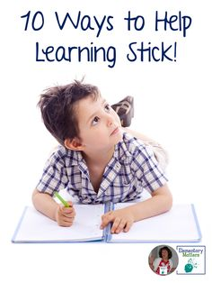 Elementary Matters: Ten Tips for Helping Learning Stick-Easy tips to help your students remember what you teach - based on brain research