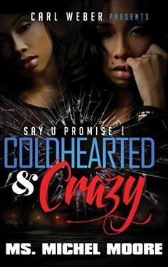 Coldhearted & Crazy: Say U Promise 1 by Ms. Michel Moore, http://www.amazon.com/dp/B00KTIGQQ0/ref=cm_sw_r_pi_dp_EVaTtb07PJHYW