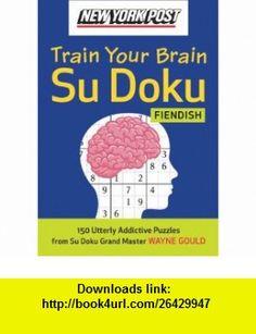 New York Post Train Your Brain Su Doku Fiendish (9780061762789) Wayne Gould , ISBN-10: 0061762784  , ISBN-13: 978-0061762789 ,  , tutorials , pdf , ebook , torrent , downloads , rapidshare , filesonic , hotfile , megaupload , fileserve