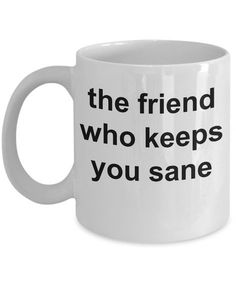 Best Friend Birthday Christmas Present For Him Her - Funny Coffee Mug For Male Female - 11 Oz White Cup - The Friend Who Keeps You Sane Christmas Presents For Friends, Diy Gifts For Friends, Christmas Gifts For Men, Best Friend Gifts, Christmas Diy, Christmas Coffee, Christmas Birthday, Birthday Present For Boyfriend, Birthday Presents For Him