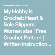 My Hobby Is Crochet: Heart & Sole Slippers| Women size | Free Crochet Pattern | Written Instructions and Graph| My Hobby is Crochet