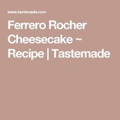 Ferrero Rocher Cheesecake ~ Recipe | Tastemade
