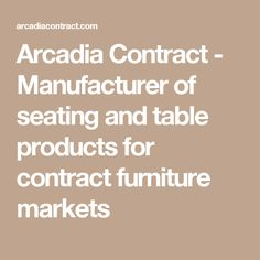 Arcadia Contract - Manufacturer of seating and table products for contract furniture markets