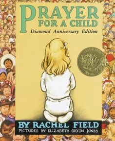 Prayer for a Child: Diamond Anniversary Edition by Rachel Field,http://www.amazon.com/dp/0689873565/ref=cm_sw_r_pi_dp_hs.-sb134VB41N1Y