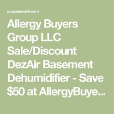 Allergy Buyers Group LLC Sale/Discount DezAir Basement Dehumidifier - Save $50 at AllergyBuyersClub!! August 6, 2016