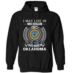 I Love I May Live In Michigan But I Was Made In Oklahoma Shirts & Tees
