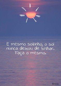 E mesmo sozinho, o Sol nunca deixou de brilhar. Tumblr Wallpaper, Good Vibes, Sentences, Billabong, Martini, Inspirational Quotes, Positivity, Messages, In This Moment