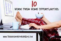 10 Work From Home Opportunities http://themakemoneyonlineblog.com/work-from-home-opportunities