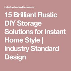 15 Brilliant Rustic DIY Storage Solutions for Instant Home Style | Industry Standard Design