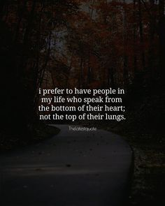 I prefer to have people in my life who speak from the bottom of their heart; not the top of their lungs. . .#thelatestquote #quotes