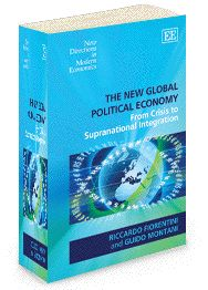 The New Global Political Economy: From crisis to supranational integration - by Riccardo Fiorentini and Guido Montani - November 2012 (New Directions in Modern Economics series)