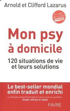 http://telelivre.org/wp-content/uploads/2014/03/Mon-psy-%C3%A0-domicile-120-situations-de-vie-et-leurs-solutions-de-Arnold-A-Lazarus-Cliffor...