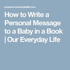 How To Write A Personal Message Baby In Book Our Everyday Life