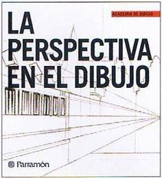 La perspectiva en el dibujo - Academia de dibujo - Parramon - Libros de dibujo