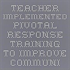 TEACHER IMPLEMENTED PIVOTAL RESPONSE TRAINING TO IMPROVE COMMUNICATION IN CHILDREN WITH AUTISM SPECTRUM DISORDERS By Aphroditi Gouvousis April, 2011 Autism Classroom, Preschool Classroom, Speech Language Pathology, Speech And Language, Applied Behavior Analysis, Improve Communication, Autism Spectrum Disorder, Children With Autism, Therapy Ideas