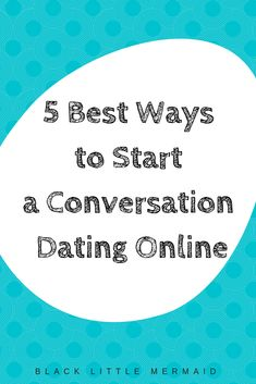 Online dating tips how to start a conversation