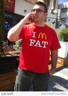 They should distribute these shirts in McDonald's