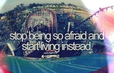 #7 stop being so afraid and start living instead