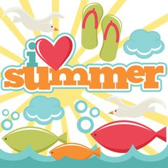 I Love Summer SVG cut files for scrapbooking summer svg files flip flop svg files fish svgs