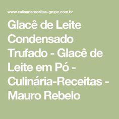 Glacê de Leite Condensado Trufado - Glacê de Leite em Pó - Culinária-Receitas - Mauro Rebelo