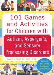 101 Games and Activities for Children with Autism, Asperger's, and Sensory Processing Disorders  Pinned by SOS Inc. Resources http://pinterest.com/sostherapy.