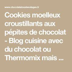 Cookies moelleux croustillants aux pépites de chocolat - Blog cuisine avec du chocolat ou Thermomix mais pas que