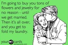 We aren't even married and he's stopped doing nice things for no reason. And I'm doing the laundry right now, gee go figure...
