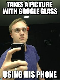 Obsessed Google Glass Guy : Takes A Picture With Google Glass, Using His Phone - by Anonymous - (tags: google glass)