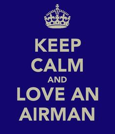 Spouses and family members, support your Airman. He/She is missing you and home everyday. Keep their head up and don't let them down.