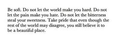 Take pride that even though the rest of the world may disagree, you still believe it to be a beautiful place. <3