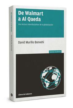 De Walmart a Al Qaeda : una lectura interdisciplinar de la globalización / David Murillo Bonvehí.. -- Barcelona : Libros de cabecera, 2015. -