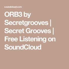 ORB3 by Secretgrooves | Secret Grooves | Free Listening on SoundCloud