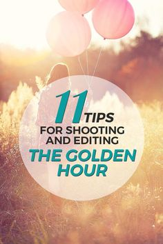 11 Tips for Shooting & Editing During the Golden Hour – Bellevue Avenue