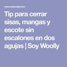 Tip para cerrar sisas, mangas y escote sin escalones en dos agujas | Soy Woolly