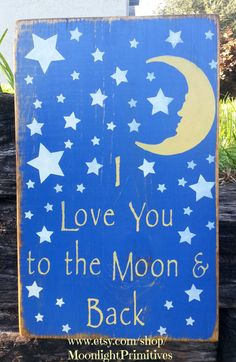 I Love You To The Moon And Back, Wooden Signs, OOAK, Hand Painted Sign, Handmade, Primitive, Distressed