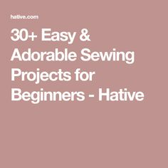 30+ Easy & Adorable Sewing Projects for Beginners - Hative