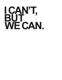 I can't,  but WE can