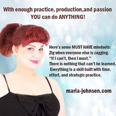 With enough practice, production, and passion you can do anything.