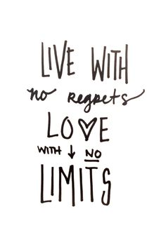 Live with no regrets. Love with no limits. ❥ | Quote.