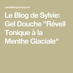 """Le Blog de Sylvie: Gel Douche """"Réveil Tonique à la Menthe Glaciale"""""""