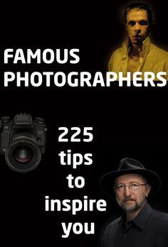 Famous Photographers: 225 tips to inspire you    This is really good so far!! And I'm only in the beginning!