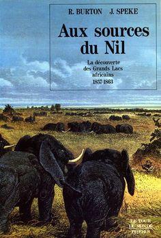 Burton & Speke. Aux sources du Nil. La découverte des grands lacs africains 1857-1863. 1990