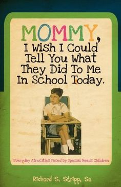 Mommy, I Wish I Could Tell You What They Did To Me In School Today by Richard Stripp, http://www.amazon.com/dp/1770677801/ref=cm_sw_r_pi_dp_Ddkaqb1WRXPS1