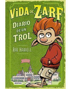 Vida de Zarf: diario de un trol / Rob Harrell. Este es el diario de un trol que hace lo que puede para sobrevivir en una escuela, donde los ogros son los amos del equipo de fútbol, Ricitos de Oro es la cocinera y las peleas se resuelven con justas después de clase.