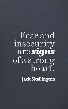 """""""Fear and insecurity are signs of a strong heart."""" — Jack Skellington"""