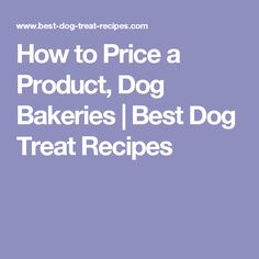 How to Price a Product, Dog Bakeries | Best Dog Treat Recipes