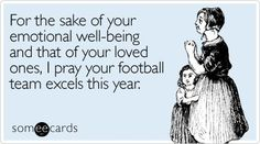 This is true for me. I take my football seriously.  Poor Riley dealing with me :)